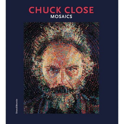 Chuck Close: Mosaics - by  Daniele Torcellini (Paperback)