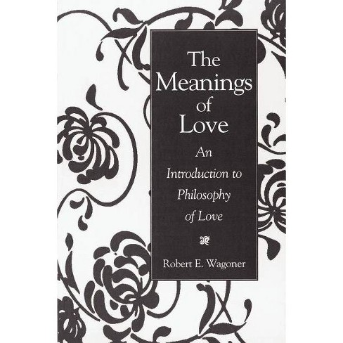 The Meanings of Love - by  Robert E Wagoner & Bob Wagoner (Paperback) - image 1 of 1