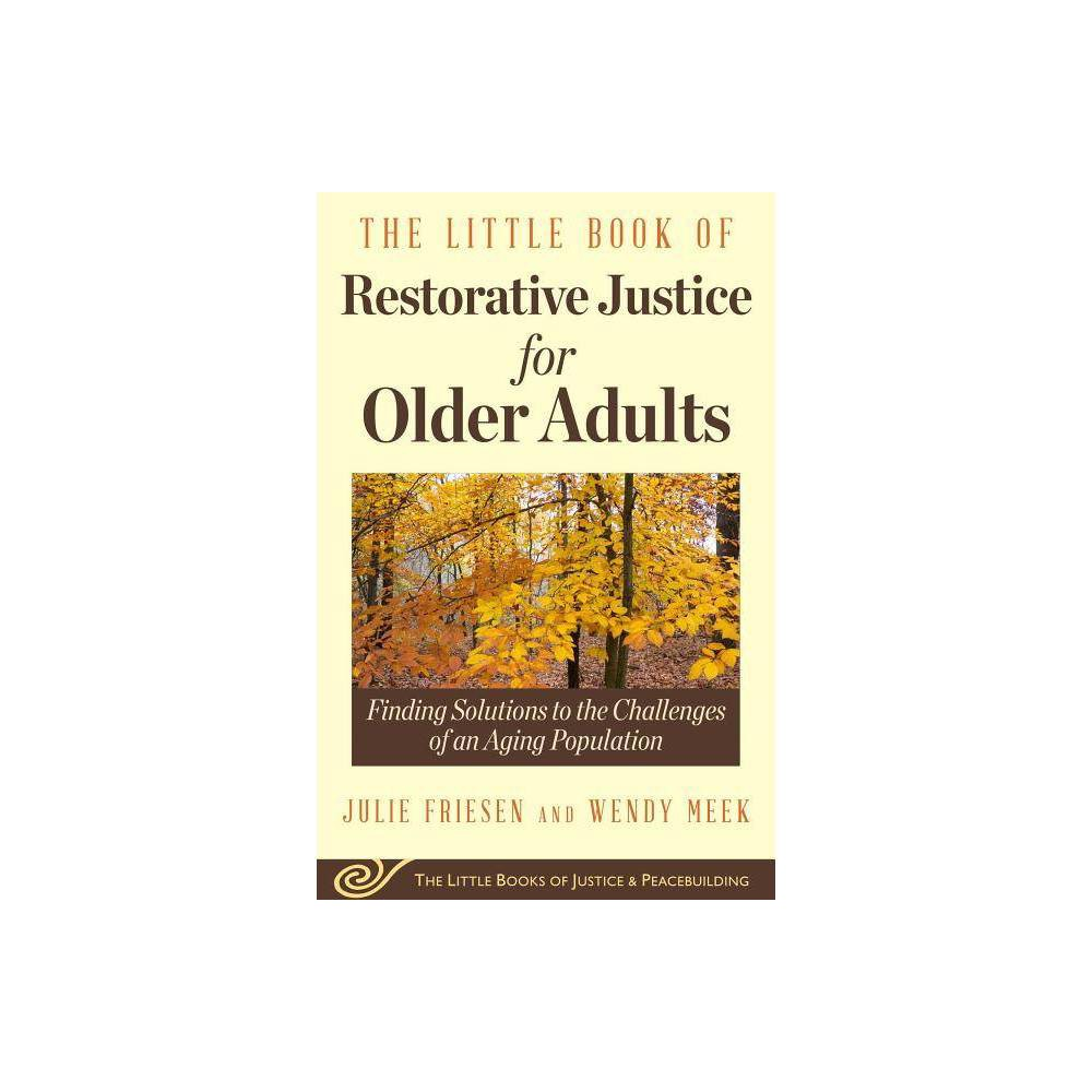 The Little Book Of Restorative Justice For Older Adults Justice And Peacebuilding By Julie Friesen Wendy Meek Paperback