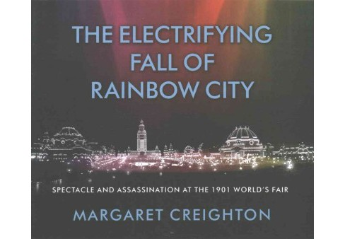 Electrifying Fall of Rainbow City : Spectacle and Assassination at the 1901 World's Fair (CD/Spoken - image 1 of 1