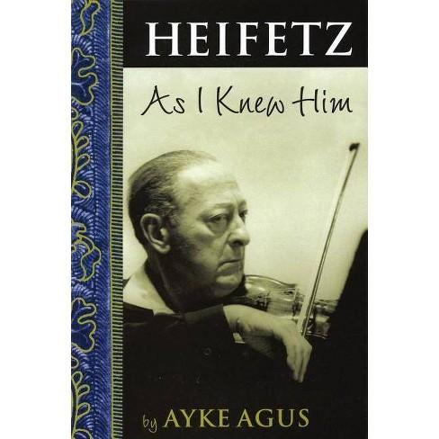 Heifetz as I Knew Him - (Amadeus) by  Ayke Agus (Paperback) - image 1 of 1