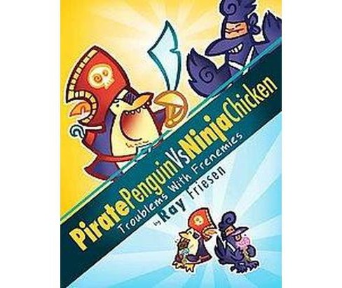 Pirate Penguin Vs Ninja Chicken 1 : Troublems With Frenemies (Hardcover) (Ray Friesen) - image 1 of 1