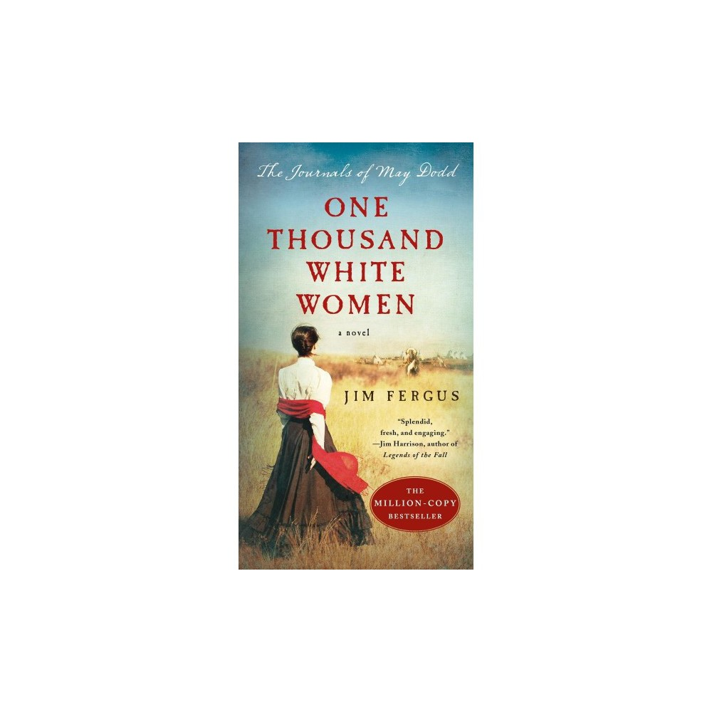 One Thousand White Women : The Journals of May Dodd - by Jim Fergus (Paperback)