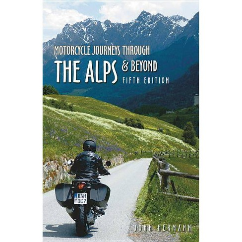 Motorcycle Journeys Through the Alps and Beyond - 5 Edition by  John Hermann (Paperback) - image 1 of 1