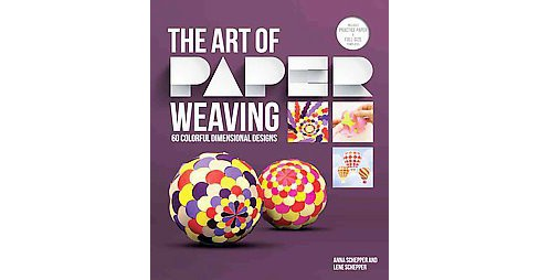 Art of Paper Weaving : 46 Colorful, Dimensional Projects (Paperback) (Anna Schepper & Lena Schepper) - image 1 of 1