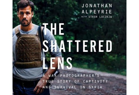 Shattered Lens : A War Photographer's True Story of Captivity and Survival in Syria (MP3-CD) (Jonathan - image 1 of 1