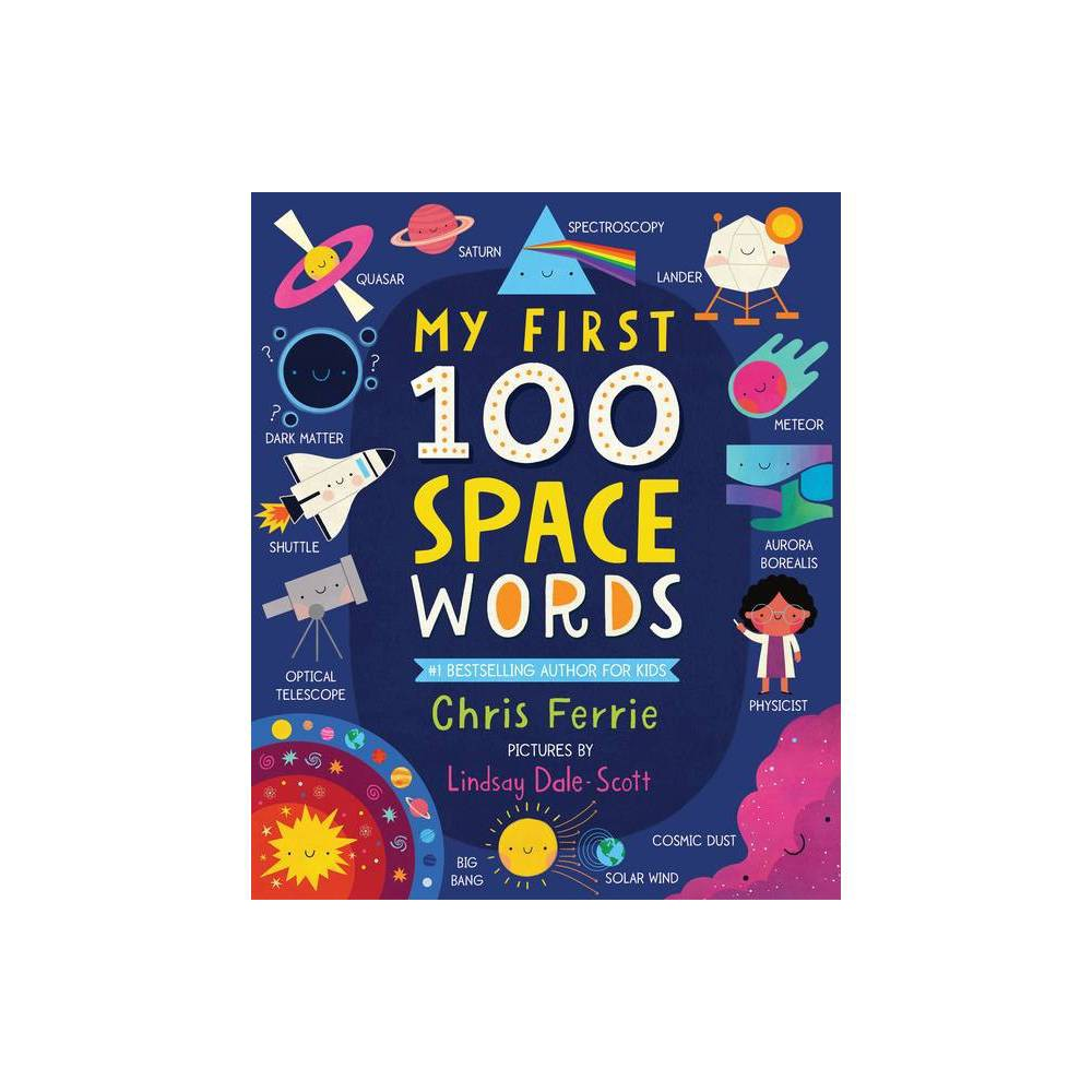 My First 100 Space Words My First Steam Words By Chris Ferrie Board Book