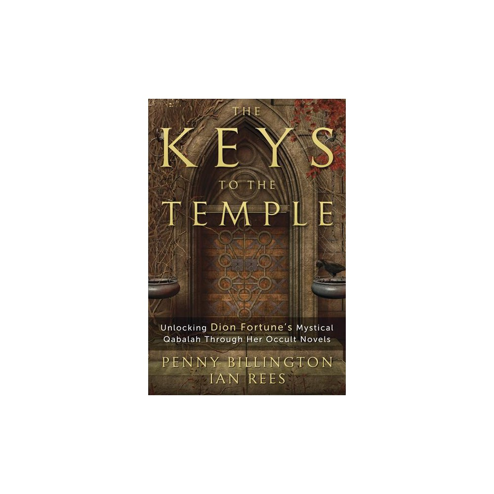 Keys to the Temple : Unlocking Dion Fortune's Mystical Qabalah Through Her Occult Novels (Paperback)