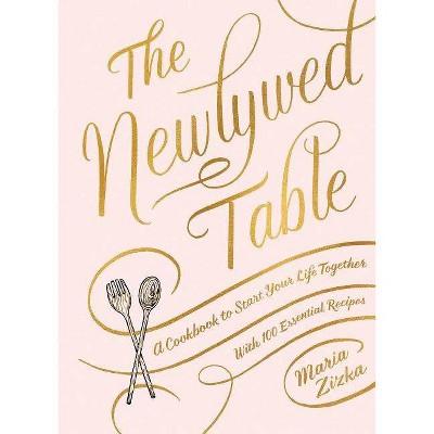 The Newlywed Table - by Maria Zizka (Hardcover)