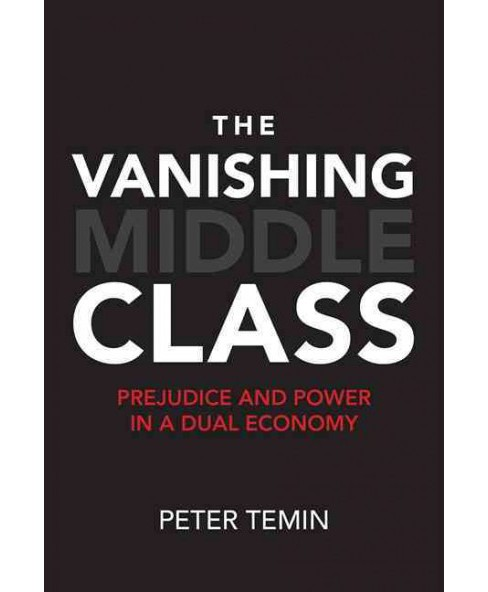 Vanishing Middle Class : Prejudice and Power in a Dual Economy (Hardcover) (Peter Temin) - image 1 of 1