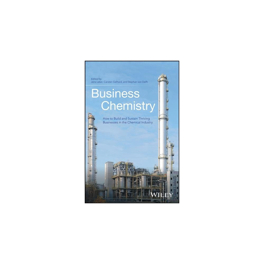 Business Chemistry : How to Build and Sustain Thriving Businesses in the Chemical Industry (Hardcover)
