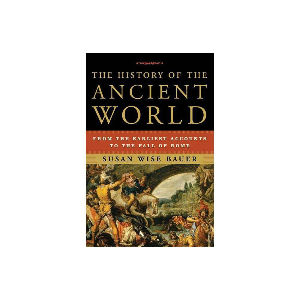 The History Of The Ancient World By Susan Wise Bauer Hardcover