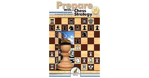 Prepare With Chess Strategy (Paperback) (Ph.D. Alexey W. Root) - image 1 of 1