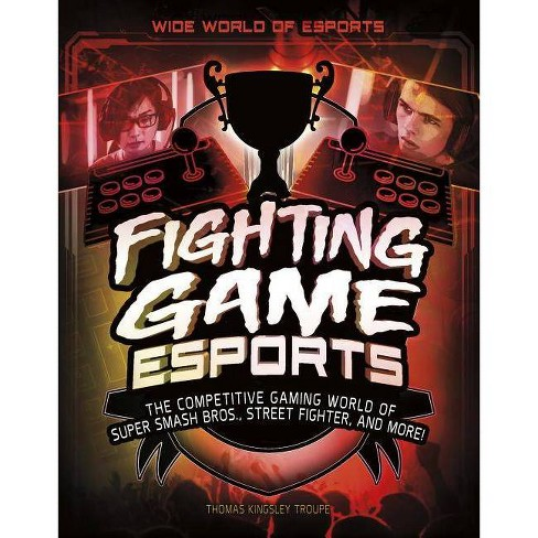 Fighting Game Esports - (Wide World of Esports) by  Thomas Kingsley Troupe (Paperback) - image 1 of 1