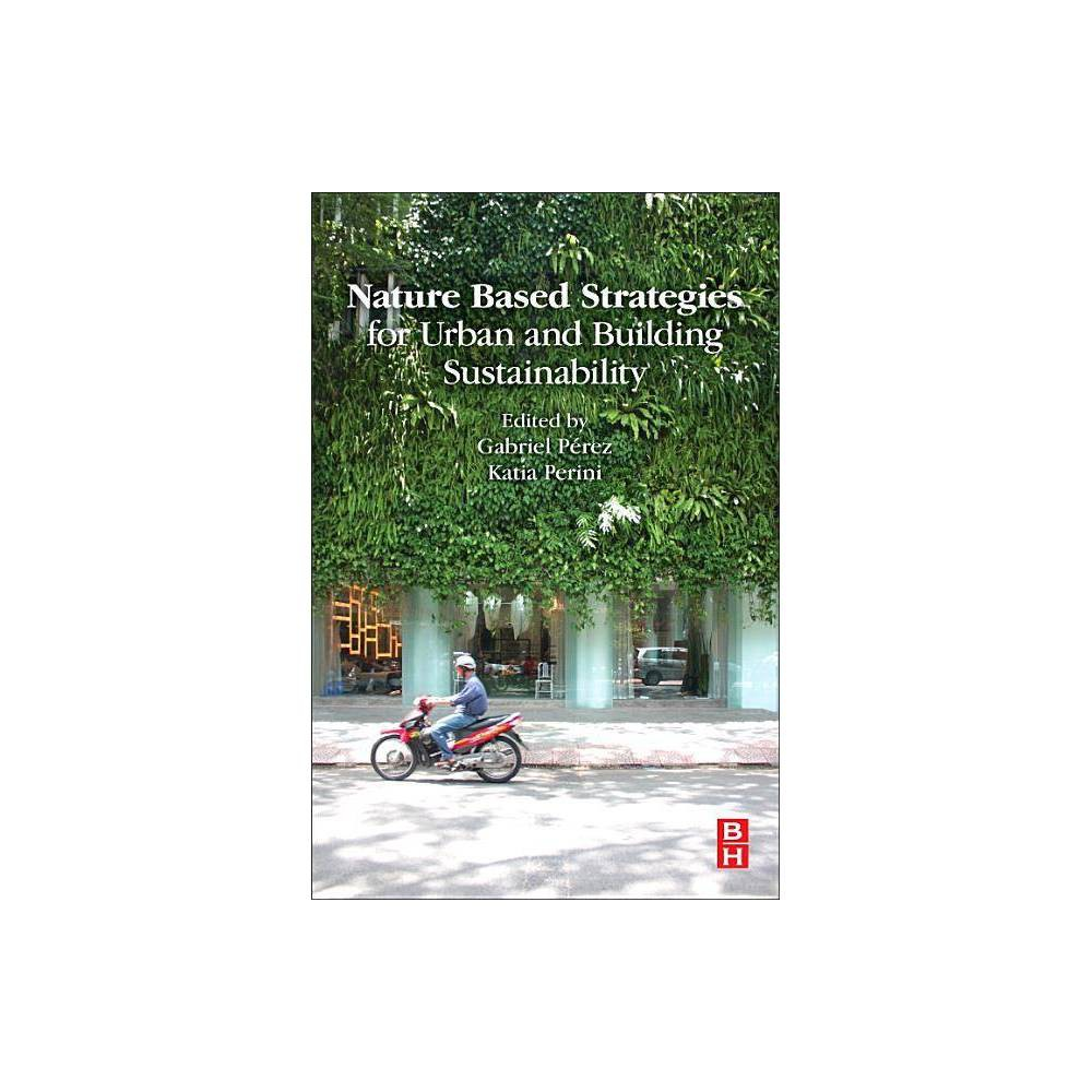 Nature Based Strategies For Urban And Building Sustainability By Gabriel Perez Katia Perini Paperback