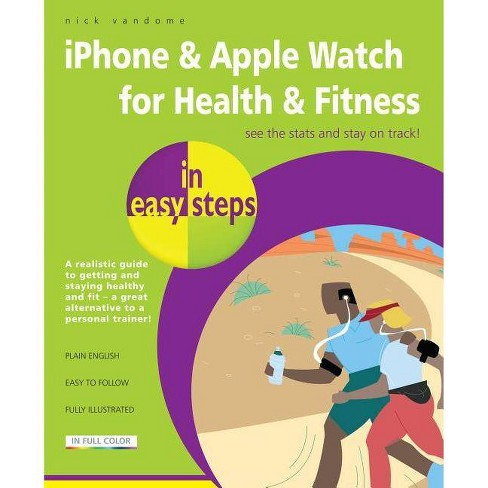 IPhone & Apple Watch for Health & Fitness in Easy Steps - (In Easy Steps) by  Nick Vandome (Paperback) - image 1 of 1