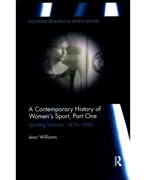 Contemporary History of Women's Sport : Sporting Women, 1850-1960 (Reprint) (Paperback) (Jean Williams) - image 1 of 1