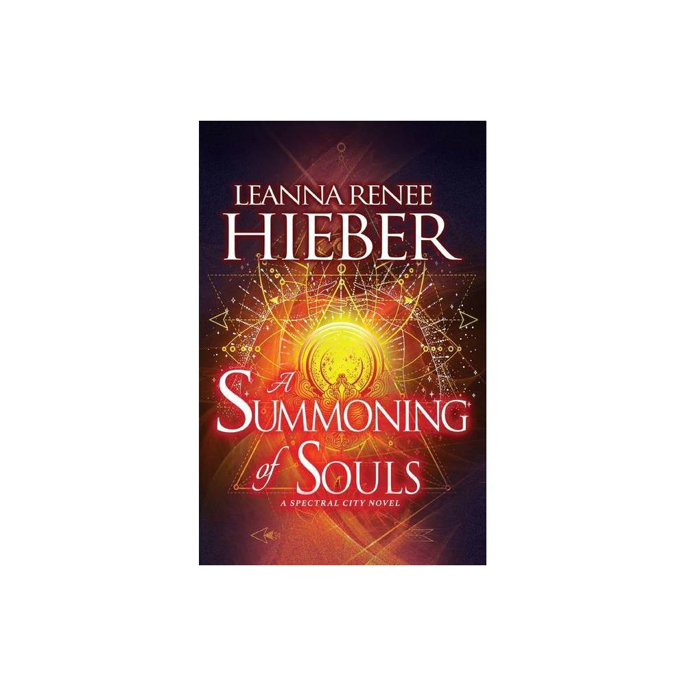 A Summoning Of Souls A Spectral City Novel By Leanna Renee Hieber Paperback