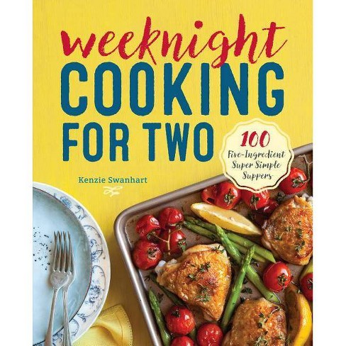Weeknight Cooking for Two - by  Kenzie Swanhart (Paperback) - image 1 of 1