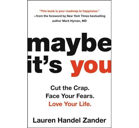 maybe it's you : Cut the Crap, Face Your Fears, Love Your Life (Hardcover) (Lauren Handel Zander) - image 1 of 1