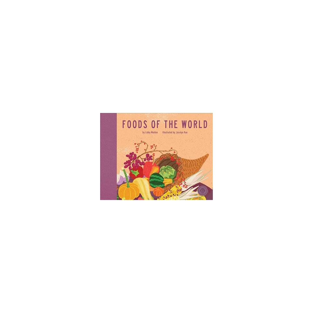 Foods of the World - by Libby Walden (Hardcover)