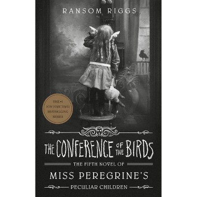 The Conference of the Birds - (Miss Peregrine's Peculiar Children) by  Ransom Riggs (Paperback)