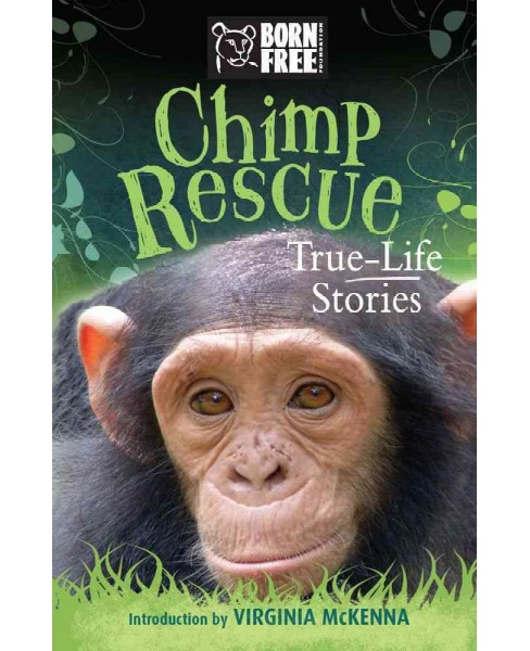 Chimp Rescue : True-Life Stories -  (Born Free) by Jess French (Paperback) - image 1 of 1