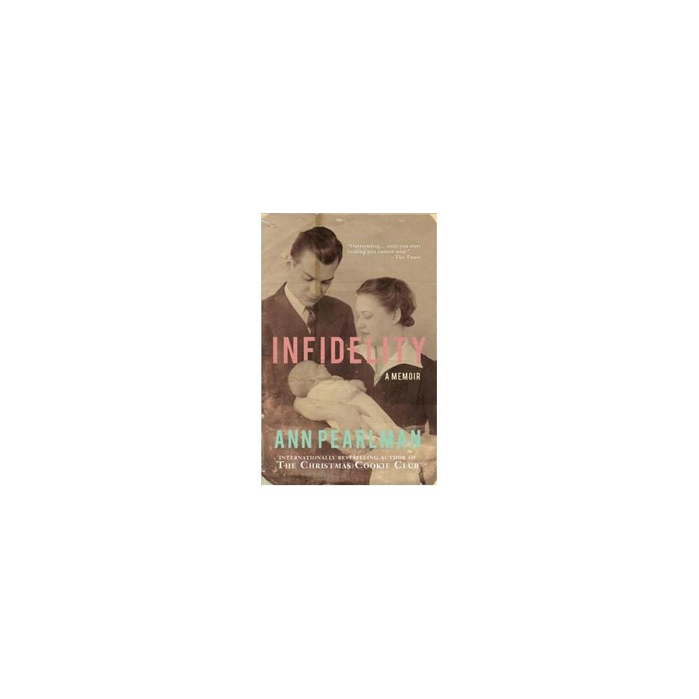 Infidelity : A Memoir - Reprint by Ann Pearlman (Paperback)