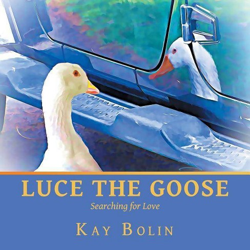 Luce the Goose - by  Kay Bolin (Paperback) - image 1 of 1