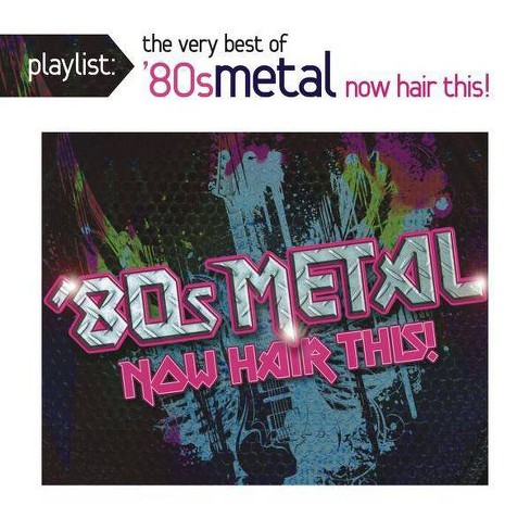 Various Artists - Playlist: The Very Best of '80s Metal: Now Hair This! (CD) - image 1 of 1