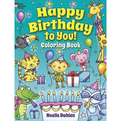 - Happy Birthday To You! Coloring Book - (Dover Coloring Books) By Noelle  Dahlen (Paperback) : Target