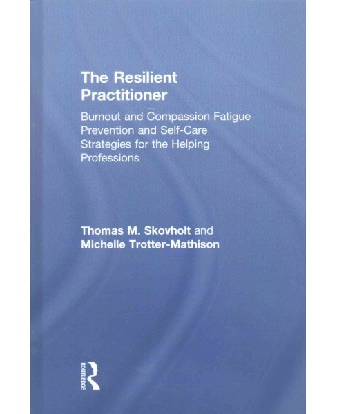 Resilient Practitioner : Burnout and compassion fatigue prevention and self-care strategies for the - image 1 of 1
