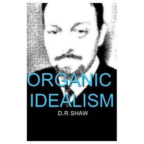 Organic Idealism - by  D R Shaw (Paperback) - image 1 of 1