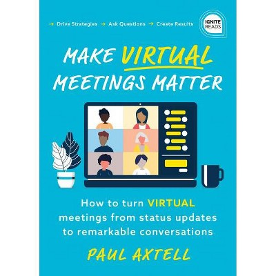 Make Virtual Meetings Matter - (Ignite Reads) by  Paul Axtell (Paperback)