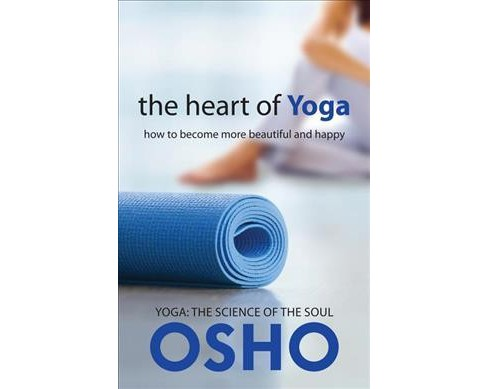 Heart of Yoga : How to Become More Beautiful and Happy (Paperback) - image 1 of 1