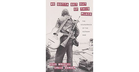 We Gotta Get Out of This Place : The Soundtrack of the Vietnam War (Paperback) (Douglas Bradley) - image 1 of 1