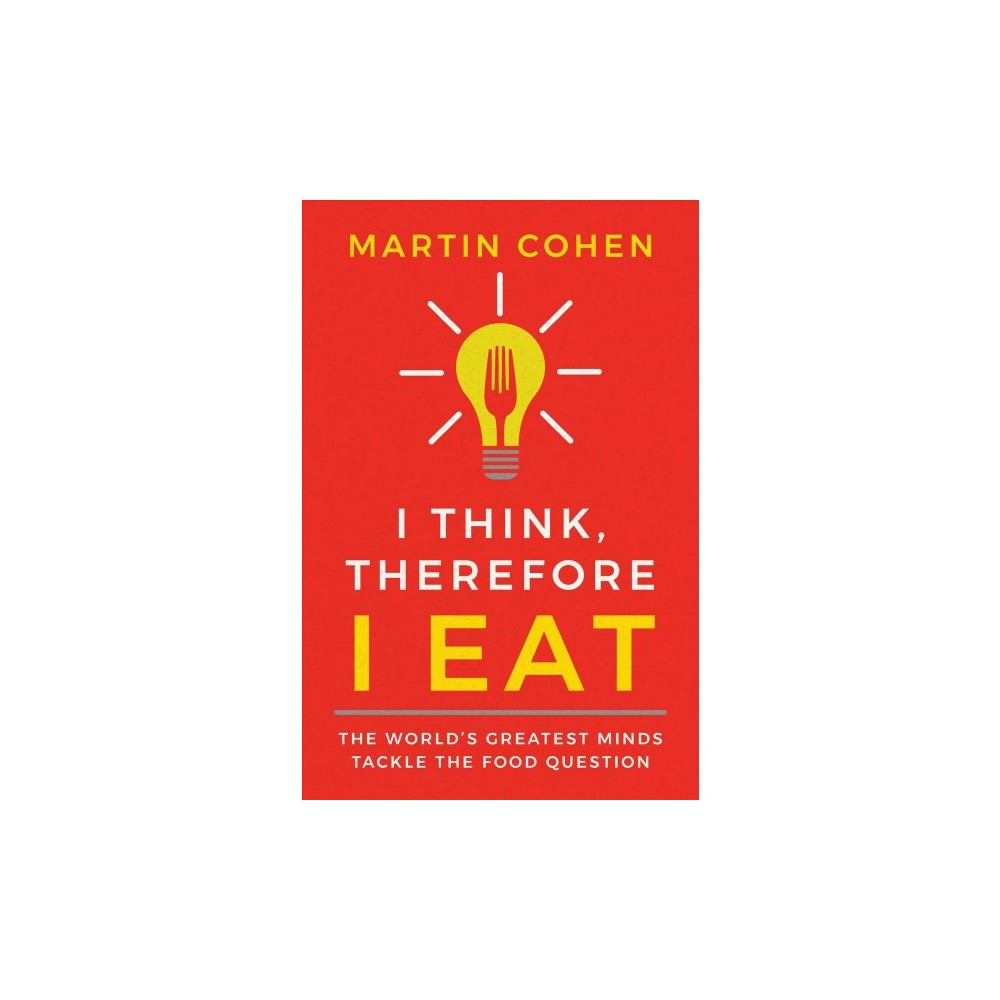 I Think, Therefore I Eat - by Martin Cohen (Hardcover)