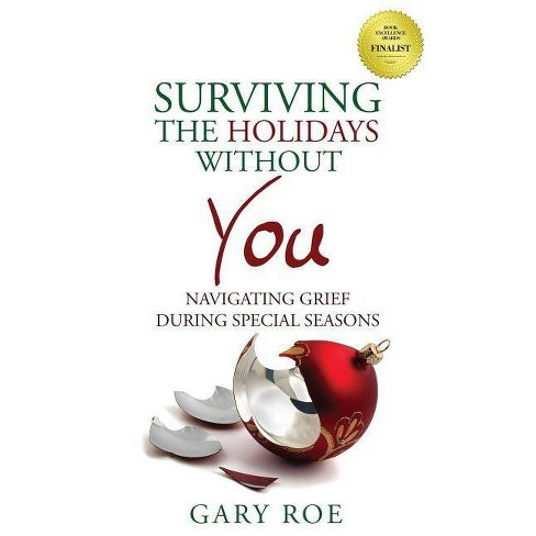 Surviving the Holidays Without You - (Good Grief) by  Gary Roe (Paperback) - image 1 of 1