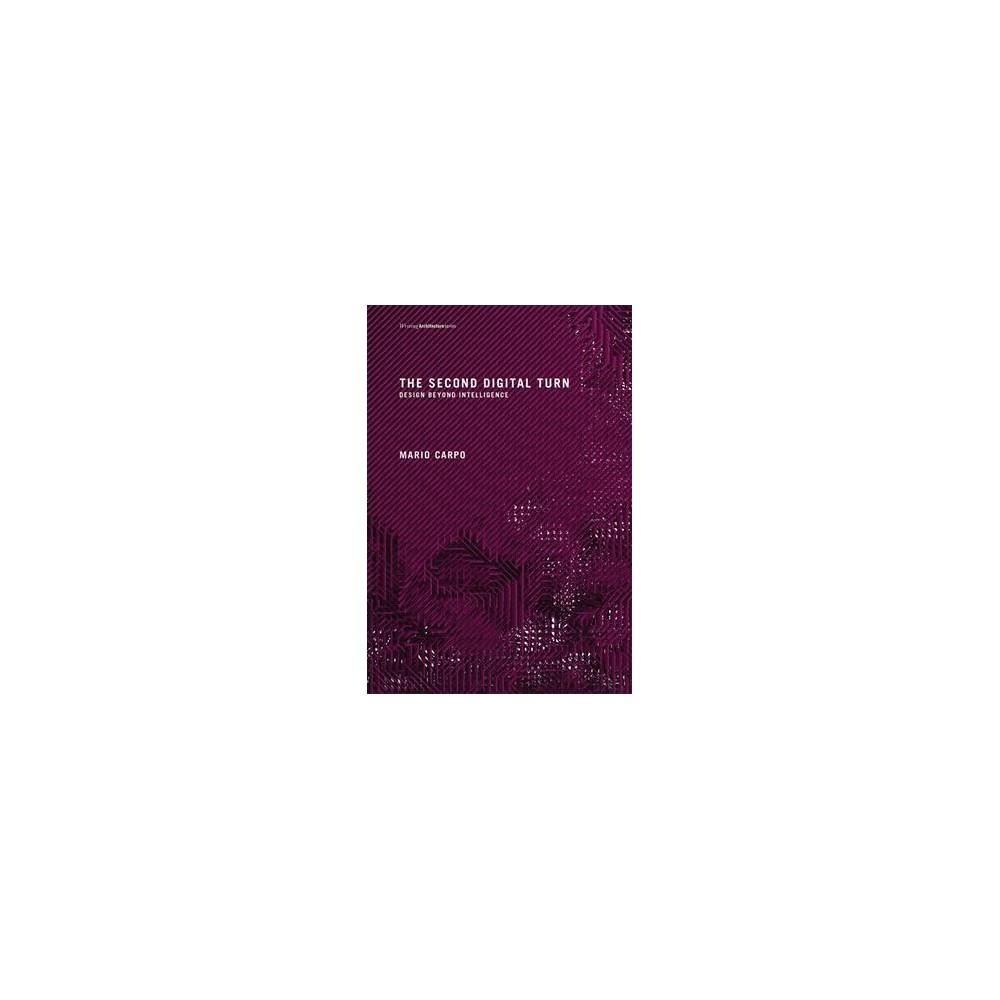 Second Digital Turn : Design Beyond Intelligence - by Mario Carpo (Paperback)