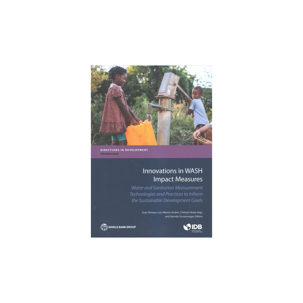 Innovations in Wash Impact Measures : Water and Sanitation Measurement Technologies and Practices to