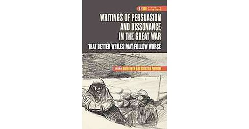 Writings of Persuasion and Dissonance in the Great War : That Better Whiles May Follow Worse (Hardcover) - image 1 of 1