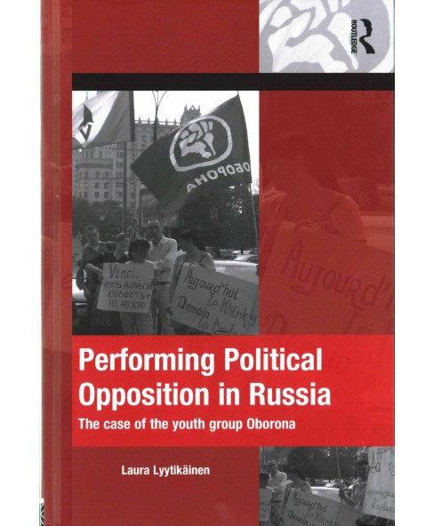 Performing Political Opposition in Russia : The case of the youth group Oborona (Hardcover) (Laura - image 1 of 1