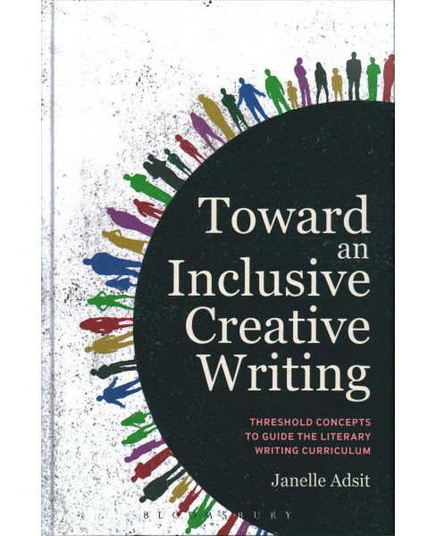 Toward an Inclusive Creative Writing : Threshold Concepts to Guide the Literary Curriculum (Hardcover) - image 1 of 1
