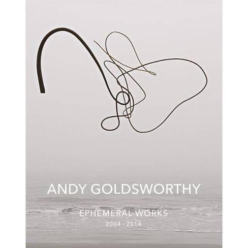 Andy Goldsworthy: Ephemeral Works - (Hardcover) - image 1 of 1