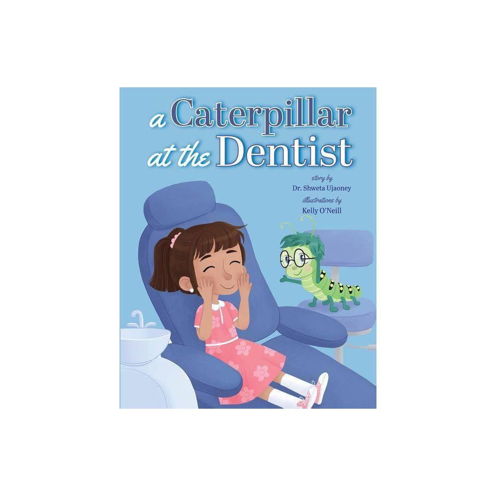 A Caterpillar At The Dentist By Shweta Ujaoney Paperback
