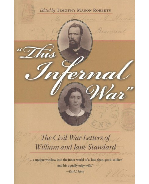 This Infernal War : The Civil War Letters of William and Jane Standard -  (Hardcover) - image 1 of 1