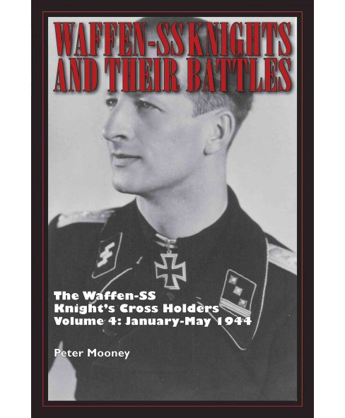 Waffen-SS Knight's Cross Holders : January-May 1944 (Hardcover) (Peter Mooney) - image 1 of 1