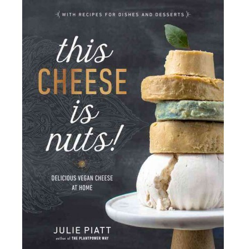 This Cheese Is Nuts! : Delicious Vegan Cheese at Home (Paperback) (Julie Piatt) - image 1 of 1