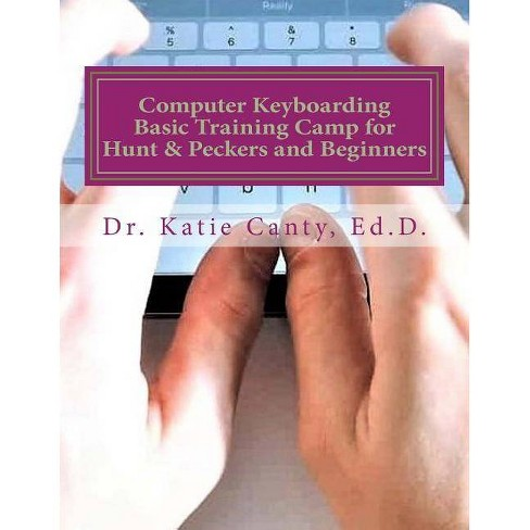 Computer Keyboarding Basic Training Camp for Hunt & Peckers and Beginners -  by Dr Katie Canty Ed D