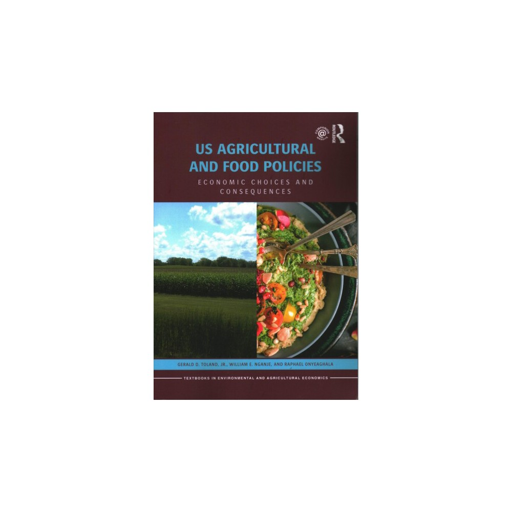 Us Agricultural and Food Policies : Economic Choices and Consequences (Paperback) (Jr. Gerald D. Toland